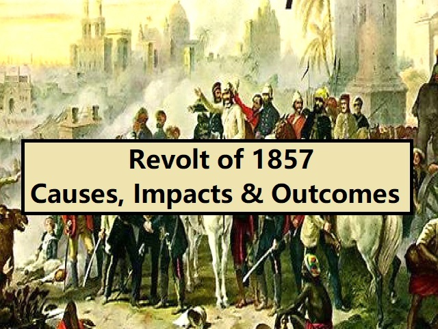 The Revolt of 1857: Causes, Nature, Importance and Outcomes