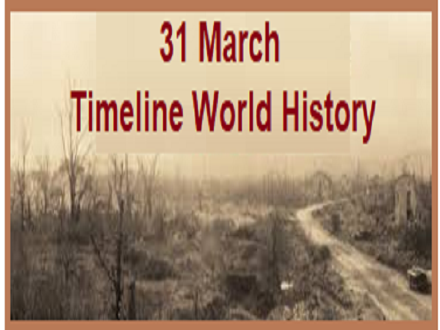 31 March- Timeline of events in World History
